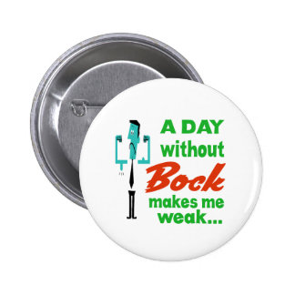 A day without Bock make me weak.. Button