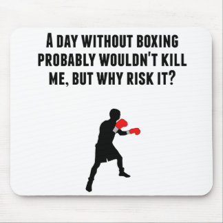 A Day Without Boxing Mouse Pad