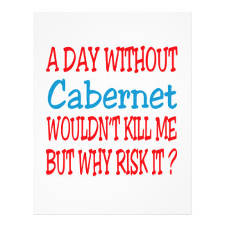 A day without Cabernet wouldn't kill me but why ri Letterhead