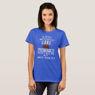 A Day Without Cake Funny Design T-Shirt