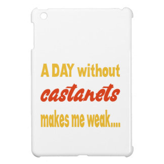 A day without castanets makes me weak iPad mini covers