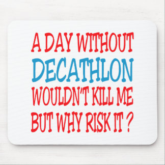 A Day Without Decathlon Wouldn't Kill Me Mouse Pad