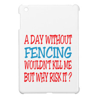 A Day Without Fencing Wouldn't Kill Me Case For The iPad Mini