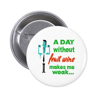A day without Fruit Wine make me weak.. Pinback Buttons