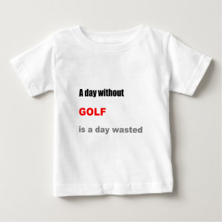 A Day without Golf is a Day Wasted Baby T-Shirt
