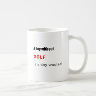 A Day without Golf is a Day Wasted Coffee Mug