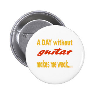A day without guitar makes me weak pins