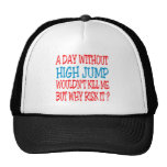 A Day Without High Jump Wouldn't Kill Me Mesh Hat