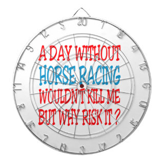 A Day Without Horse Racing Wouldn't Kill Me Dart Board