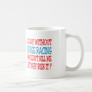 A Day Without Horse Racing Wouldn't Kill Me Mugs
