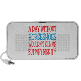 A Day Without Horseshoes Wouldn t Kill Me Laptop Speaker