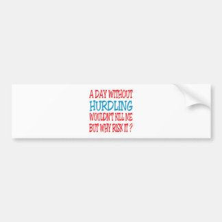 A Day Without Hurdling Wouldn't Kill Me Bumper Stickers