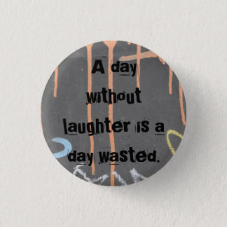 """A Day Without Laughter Is A Day Wasted!"" Button"