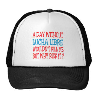 A Day Without Lucha Libre Trucker Hat