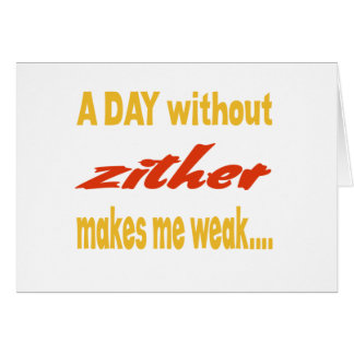 A day without lund zither me weak greeting card