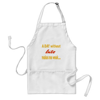 A day without lute makes me weak adult apron