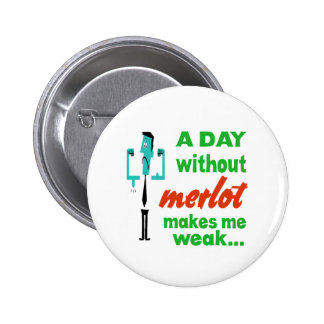 A day without Merlot make me weak.. Buttons