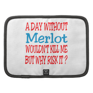 A day without Merlot wouldn't kill me but why risk Folio Planners