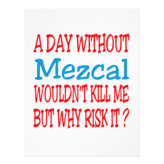 A day without Mezcal wouldn't kill me but why risk Custom Letterhead