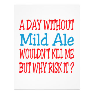 A day without Mild Ale wouldn't kill me but why ri Letterhead