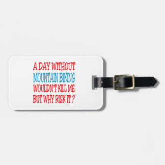 A Day Without Mountain Biking Wouldn't Kill Me Luggage Tag