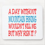 A Day Without Mountain Biking Wouldn't Kill Me Mousepad