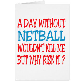 A Day Without Netball Wouldn't Kill Me Card