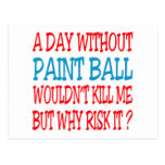 A Day Without Paint Ball Wouldn't Kill Me Post Card