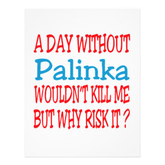 A day without Palinka wouldn't kill me but why ris Personalized Letterhead