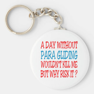 A Day Without Para Gliding Wouldn't Kill Me Key Chains