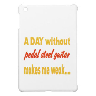 A day without pedal steel guitar makes me weak iPad mini cases