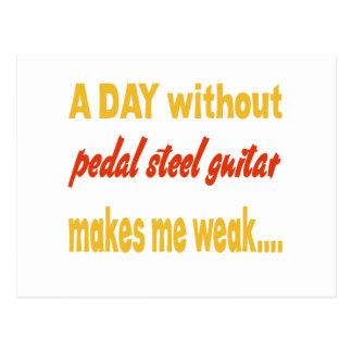 A day without pedal steel guitar makes me weak post cards