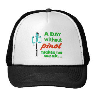 A day without Pinot make me weak.. Trucker Hat
