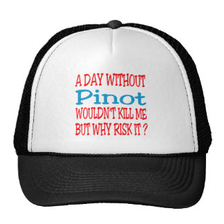 A day without Pinot wouldn't kill me but why risk Trucker Hat