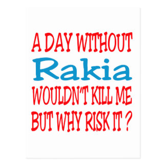 A day without Rakia wouldn't kill me but why risk Postcard
