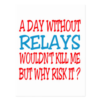 A Day Without Relays Wouldn't Kill Me But Why Risk Postcard