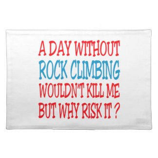 A Day Without Rock Climbing Wouldn t Kill Me But W Place Mat