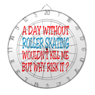 A Day Without Roller Skating Wouldn't Kill Me But Dart Board