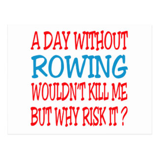 A Day Without Rowing Wouldn't Kill Me But Why Risk Postcard