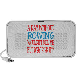 A Day Without Rowing Wouldn't Kill Me But Why Risk iPod Speaker