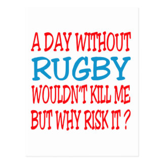 A Day Without Rugby Wouldn't Kill Me But Why Risk Postcard