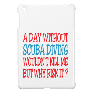 A Day Without Scuba Diving Wouldn't Kill Me But Wh Cover For The iPad Mini
