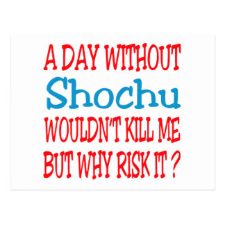 A day without Shochu wouldn't kill me but why risk Postcard