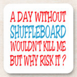 A Day Without Shuffleboard Wouldn't Kill Me Drink Coaster