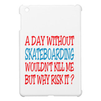 A Day Without Skateboarding Wouldn't Kill Me But W Case For The iPad Mini
