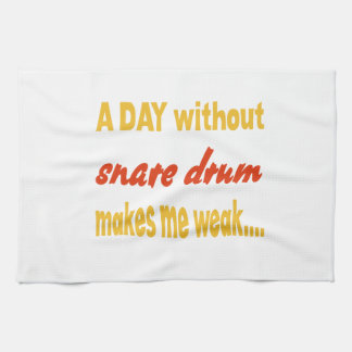 A day without snare drum makes me weak towels
