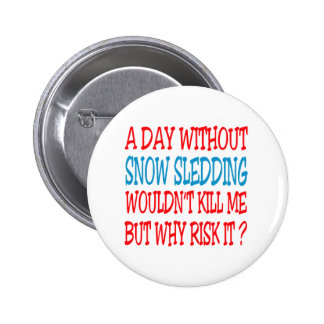 A Day Without Snow Sledding Wouldn't Kill Me But W Pinback Buttons