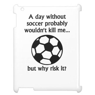A Day Without Soccer iPad Cover
