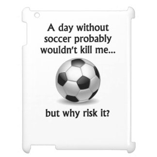 A Day Without Soccer iPad Cases