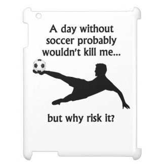 A Day Without Soccer Cover For The iPad